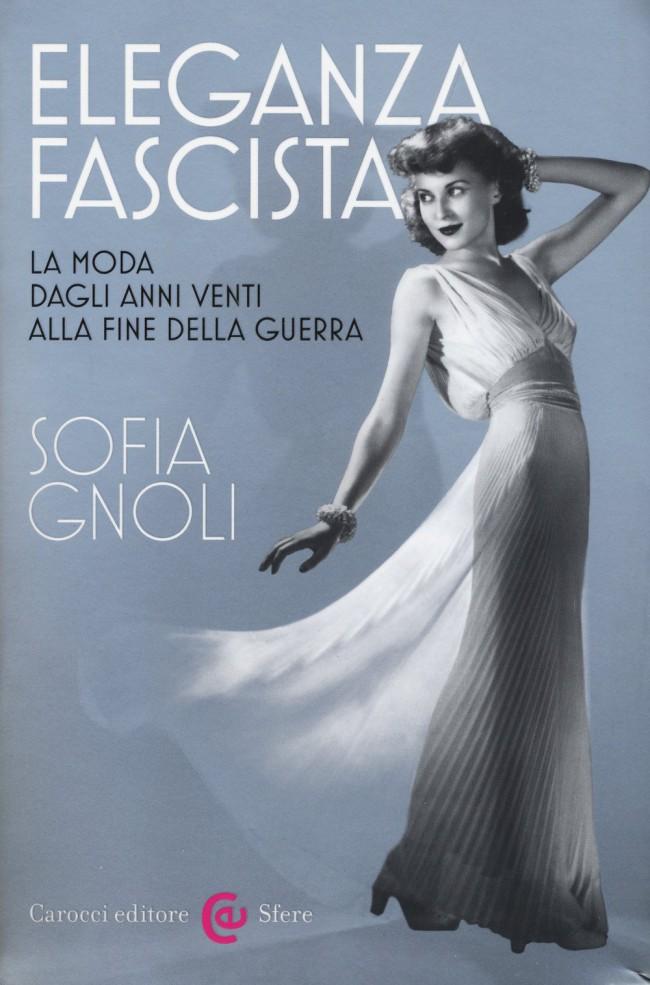 Eleganza fascista. La moda dagli anni Venti alla fine della guerra