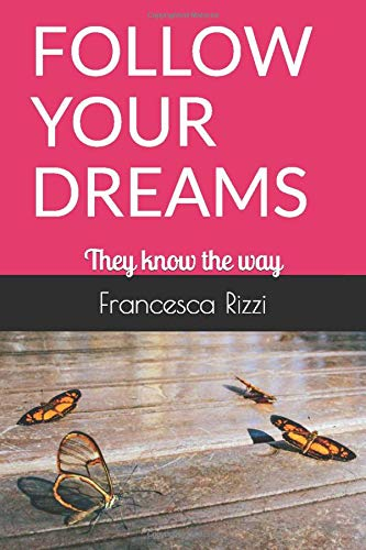 francesca-rizzi-libro-follow-your-dreams-they-know-the-way